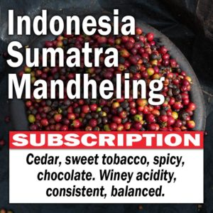 Indonesia Sumatra Mandheling - Subscription